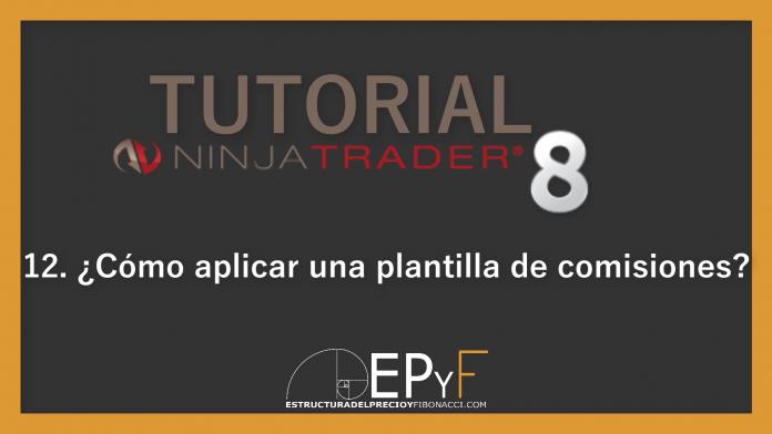 Tutorial 12 NinjaTrader 8 de Sistema EPyF: ¿Cómo aplicar una plantilla de comisiones?