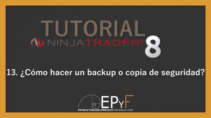 Tutorial 13 NinjaTrader 8 de Sistema EPyF: ¿Cómo hacer un backup o copia de seguridad? (2 formas de hacerlo)