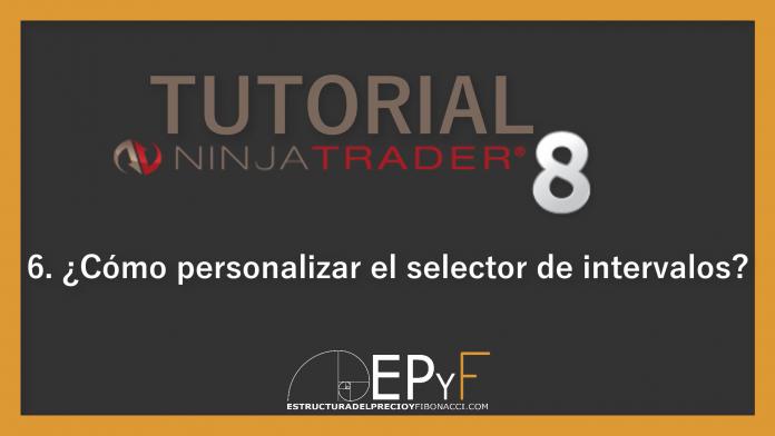 Tutorial 6 NinjaTrader 8 de Sistema EPyF: ¿Cómo personalizar el selector de intervalos?