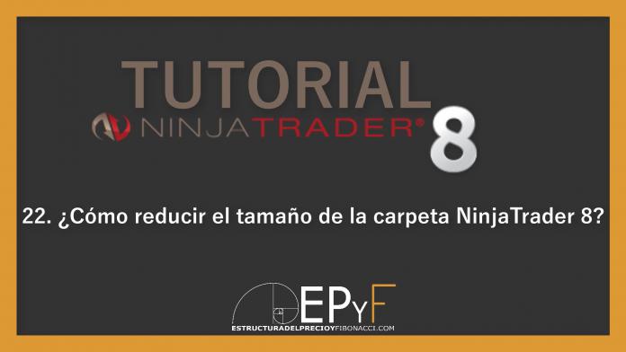 Tutorial 22 NinjaTrader 8 de Sistema EPyF: ¿Cómo reducir el tamaño de la carpeta NinjaTrader 8?